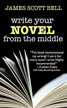 Write Your Novel From The Middle: A New Approach for Plotters, Pantsers and Everyone in Between (Bell on Writing Book 1) by [James Scott Bell]