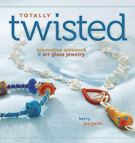 Totally Twisted: Innovative Wirework + Art Glass Jewelry