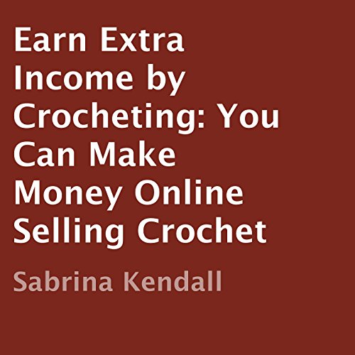 Earn Extra Income by Crocheting audiobook cover art