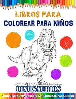 Libros Para Colorear Para Niños - Dinosaurios: Libros de Actividades y Aprendizaje Para Niños -