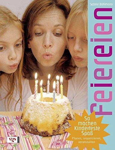 Feiereien: So machen Kinderfeste Spaß - planen, organisieren, veranstalten