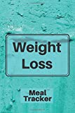 Lose Weight Meal Tracker, Personal Planner For Women - Weight Loss Journal: Your Own Diet Journal: 53 Week Planner With Weekly Weight Tracker |Record ... Snacks, Health Goals|+ (110 Pages, 6 x 9)