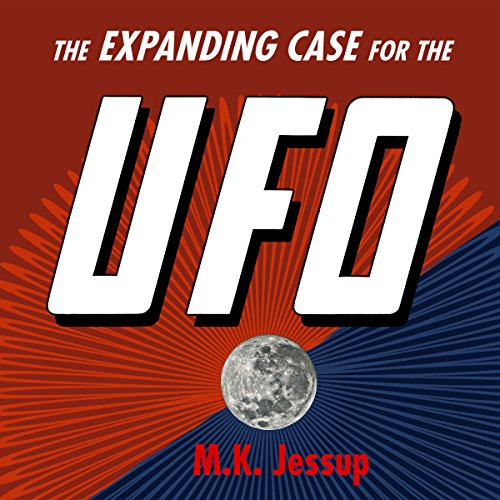 The Expanding Case for the UFO - First Edition and Association Copy                   By:                                                                                                                                 Morris K. Jessup                               Narrated by:                                                                                                                                 Bruce T Harvey                      Length: 8 hrs and 11 mins     2 ratings     Overall 4.5