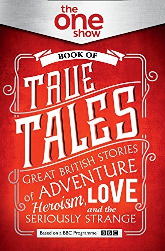 So You Think You Know It All?: Great British Stories of Adventure, Heroism, Love... and the Seriously Strange