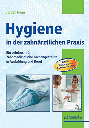 Hygiene in der zahnärztlichen Praxis: Ein Lehrbuch für Zahnmedizinische Fachangestellte in Ausbildung und Beruf