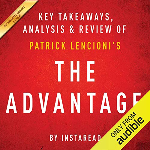 The Advantage: Why Organizational Health Trumps Everything Else in Business by Patrick Lencioni cover art