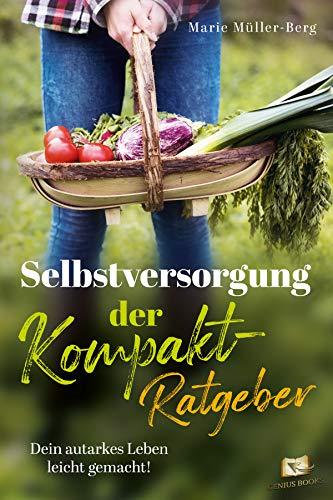 Selbstversorgung – der Kompakt-Ratgeber: Dein autarkes Leben leicht gemacht! Obst und Gemüse...