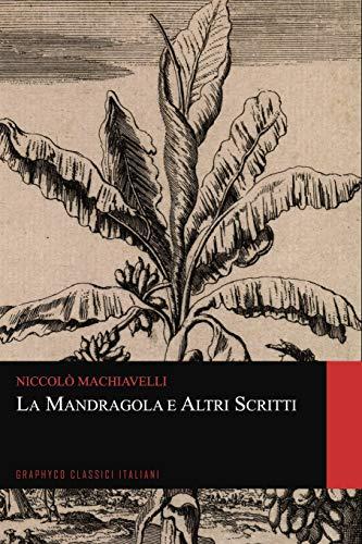 La Mandragola e Altri Scritti (Graphyco Classici Italiani)
