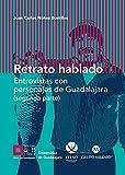 Retrato hablado (segunda parte): Entrevistas con personajes de Guadalajara (segunda parte)