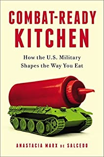 Combat-Ready Kitchen: How the U.S. Military Shapes the Way You Eat by Anastacia Marx de Salcedo (2015-08-04)