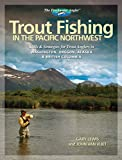 Trout Fishing in the Pacific Northwest: Skills & Strategies for Trout Anglers in Washington, Oregon, Alaska & British Columbia (The Freshwater Angler)