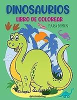Dinosaurios Libro de Colorear para Niños: Libro para colorear de los Dinosaurios para los niños. Libro de actividades para practicar el coloreado y divertirse para Niños de 2 a 5 Años (Spanish Edition)