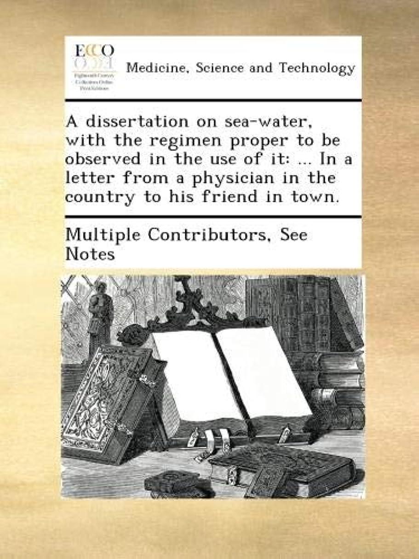 プライム真実に代わってA dissertation on sea-water, with the regimen proper to be observed in the use of it: ... In a letter from a physician in the country to his friend in town.