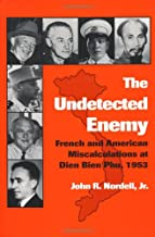 The Undetected Enemy: French and American Miscalculations at Dien Bien Phu, 1953 (Texas A & M University Military History ...