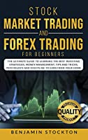Stock Market Trading and Forex Trading for Beginners: The Ultimate Guide to Learning the Best Investing Strategies, Money Management, Tips And Tricks, Psychology and Discipline to Earn From Your Home