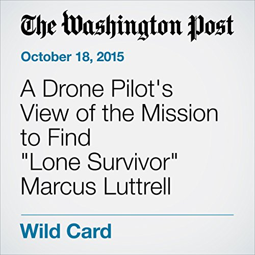 "A Drone Pilot's View of the Mission to Find ""Lone Survivor"" Marcus Luttrell audiobook cover art"