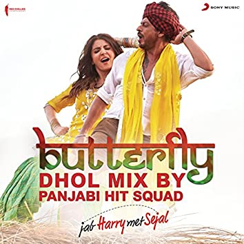 """Butterfly (Dhol Mix By Panjabi Hit Squad) [From """"Jab Harry Met Sejal""""]"""