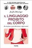 Il linguaggio proibito del corpo. Per decifrare i gesti delle donne e degli uomini