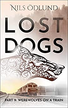 Werewolves On A Train (Lost Dogs Book 9) by [Nils Odlund]