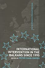 International Intervention in the Balkans since 1995: A Critical Evaluation (Routledge Advances in European Politics Book 4)