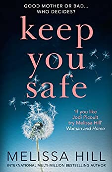 Keep You Safe: a tear-jerking and compelling story that will make you think from the international multi-million bestselling author by [Melissa Hill]