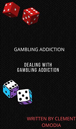 Gambling addiction: Dealing with gambling addiction (English Edition)