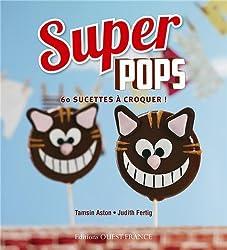 Super pops : 60 sucettes à croquer