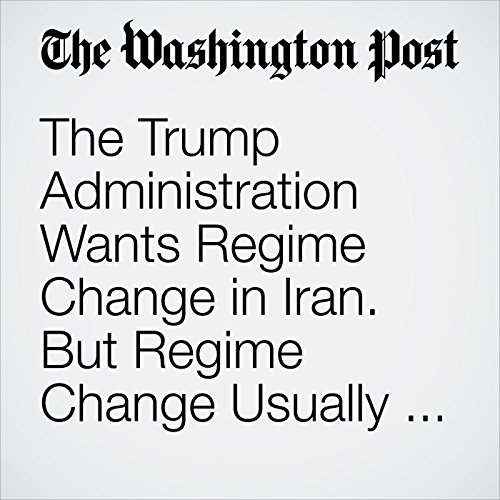 The Trump Administration Wants Regime Change in Iran. But Regime Change Usually Doesn't Work. copertina