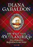 """Die Welt von """"Outlander"""": Das ultimative Begleitbuch zur Serie (Die Outlander-Saga) - Diana Gabaldon"""