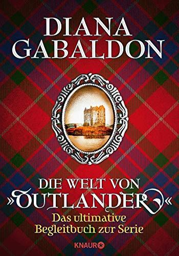 """Die Welt von """"Outlander"""": Das ultimative Begleitbuch zur Serie (Die Outlander-Saga)"""
