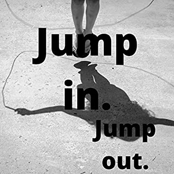 Jump in. Jump out.