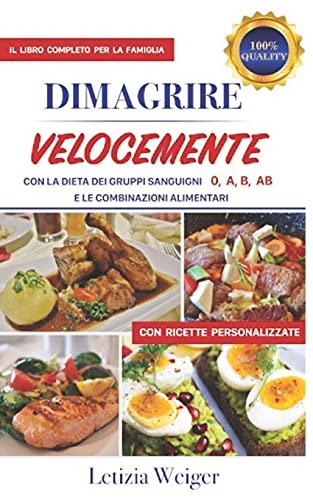 DIMAGRIRE VELOCEMENTE con la dieta dei Gruppi Sanguigni 0, A, B, AB: Il libro completo per la famiglia e le combinazioni alimentari con ricette personalizzate