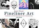 Just Draw Fineliner Art: Incredible Illustrations Crafted With Fineliner Pens (English Edition)