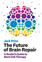 The Future of Brain Repair: A Realist's Guide to Stem Cell Therapy Front Cover