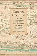 Natchez Country: Indians, Colonists, and the Landscapes of Race in French Louisiana (Early American Places Ser.)
