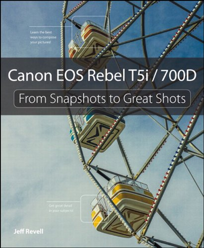 Canon EOS Rebel T5i / 700D: From Snapshots to Great Shots (English Edition)