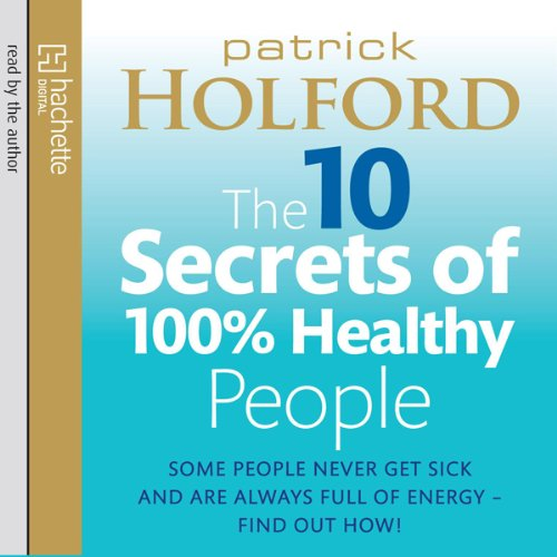 The 10 Secrets of 100% Healthy People audiobook cover art