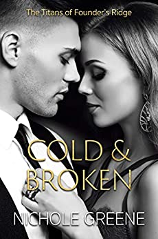 Cold and Broken (The Titans of Founder's Ridge Book 1) by [Nichole Greene]