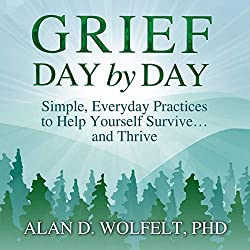 Grief Day by Day: Simple, Everyday Practices to Help Yourself Survive…and Thrive