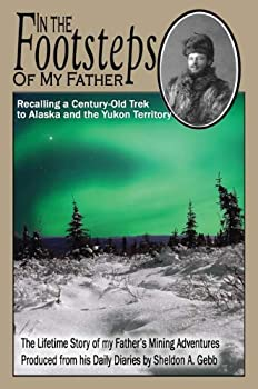 Perfect Paperback In The Footsteps of My Father: Recalling a Century-Old Trek to Alaska and the Yukon Territory Book