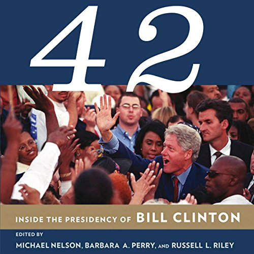 42     Inside the Presidency of Bill Clinton              By:                                                                                                                                 Michael Nelson,                                                                                        Barbara A. Perry,                                                                                        Russell L. Riley                               Narrated by:                                                                                                                                 Kirk O. Winkler                      Length: 14 hrs and 10 mins     7 ratings     Overall 4.6