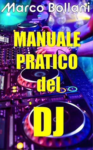 Manuale Pratico Del DJ: Impara dalla A alla Z tutto quello che serve...