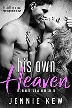 His Own Heaven (The Bennett's Bastards Series Book 3) by [Jennie Kew]