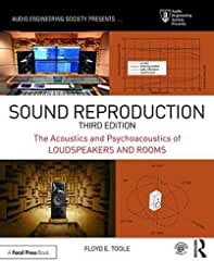 Sound Reproduction: The Acoustics and Psychoacoustics of Loudspeakers and Rooms, 3rd Edition