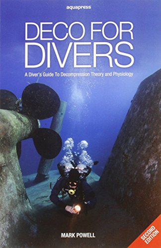 Deco for Divers: A Diver\'s Guide to Decompression Theory and Physiology (2nd Edition)