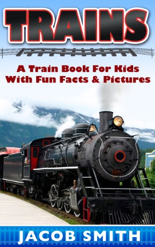 Trains for Kids: A Children's Picture Book About Trains - Learn About Steam...