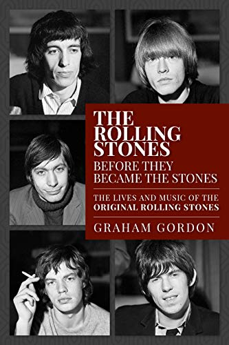 The Rolling Stones Before They Became The Stones: The Lives and Music of the Original Rolling Stones (English Edition)