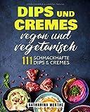 Dips und Cremes - vegan und vegetarisch: 111 schmackhafte Dips nd Cremes (vegane und vegetarische Dips und Cremes, Band 2)