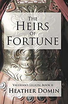 The Heirs of Fortune (Valerian's Legion Book 2) by [Heather Domin]