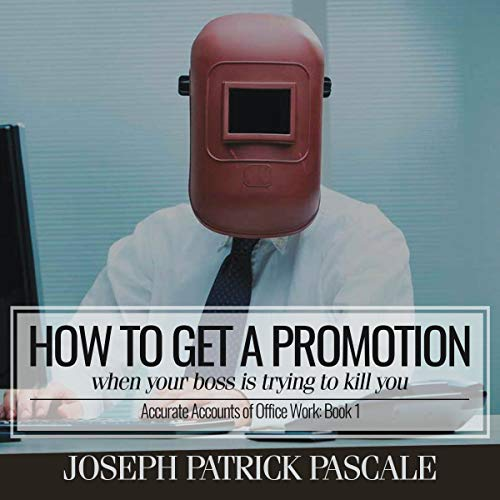 How to Get a Promotion When Your Boss Is Trying to Kill You     Accurate Accounts of Office Work              By:                                                                                                                                 Joseph Patrick Pascale                               Narrated by:                                                                                                                                 Connor Terrell                      Length: 7 hrs and 53 mins     3 ratings     Overall 5.0